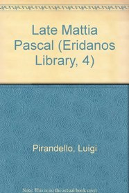 The Late Mattia Pascal (The Eridanos Library 4)