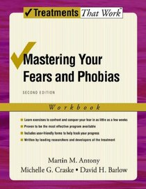 Mastering Your Fears and Phobias: Workbook (Treatments That Work)