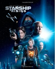 Starship: Rising: A pictorial essay on the making of Starship: Rising, the new film by Director Neil Johnson (The Starship Series: Book 1) (Volume 1)