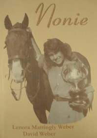 Nonie: An Autobiography and Biography of the Life of Lenora Mattingly Weber