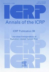 ICRP Publication 99 Low - Dose Extrapolation of Radiation Related Cancer Risk (International Commission on Radiological Protection)