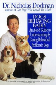 Dogs Behaving Badly : An A-Z Guide to Understanding and Curing Behavorial Problems in Dogs