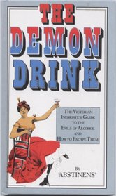 Demon Drink: The Victorian Inebriate's Guide to the Evils of Alcohol and How to Escape Them