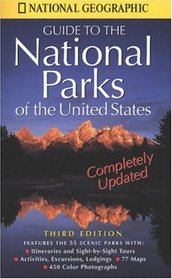 National Geographic's Guide to the National Parks of the United States: Third Edition (National Geographic Guide to National Parks of the United States)