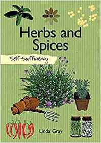 Self-Sufficiency: Herbs and Spices (IMM Lifestyle Books) Practical Information for Growing, Using, and Storing Flavor-Enhancing Foods including Annuals, Perennials, Detailed Harvesting Advice, & More