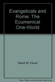 Evangelicals and Rome: The Ecumenical One-World