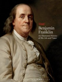 TIME Benjamin Franklin: An Illustrated History of His Life and Times (Architects of America)