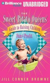 Sweet Potato Queens' Guide to Raising Children for Fun and Profit, The (Sweet Potato Queens) (Audio CD) (Unabridged)