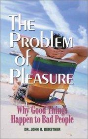 The Problem of Pleasure: Why Good Things Happen to Bad People (John Gerstner (1914-1996))