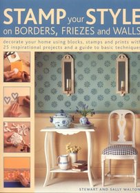 Stamp Your Style on Borders, Friezes and Walls: Decorate Your Home Using Blocks, Stamps and Prints with 25 Inspirational Projects and a Guide to Basic Techniques
