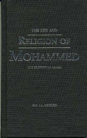The Life and Religion of Mohamed: The Prophet of Arabia