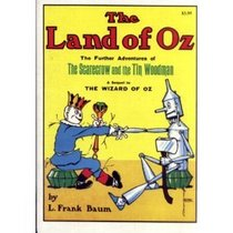 The Land of Oz: Being an Account of the Further Adventures of the Scarecrow and Tin Woodman and Also the Strange Experiences of the Highly Magnified