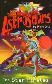 Astrosaurs: The Star Pirates (Astrosaurs)