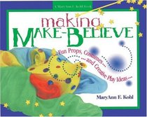 Making Make-Believe: Fun Props, Costumes, and Creative Play Ideas