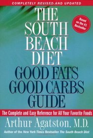 The South Beach Diet Good Fats/Good Carbs Guide (Revised) : The Complete and Easy Reference for All Your Favorite Foods