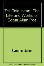 Tell-Tale Heart: The Life and Works of Edgar Allan Poe