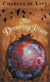 The Dreaming Place (Newford, Bk 14)