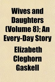 Wives and Daughters (Volume 8); An Every-Day Story