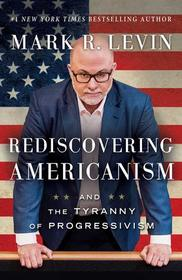 Rediscovering America and the Tyranny of Progressivism