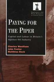 Paying for the Piper: Capital and Labour in Britain's Offshore Oil Industry (Employment and Work Relations in Context)