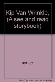 Kip Van Wrinkle, (A see and read storybook)