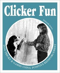 Clicker Fun: Dog Tricks and Games Using Positive Reinforcement