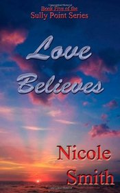 Love Believes: Book Five of the Sully Point Series (Volume 5)