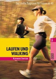 Laufen und Walking. Das sanfte Programm f�r Frauen ab 40.
