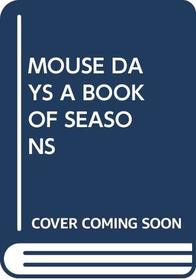Mouse Days: A Book of Seasons