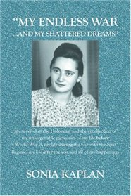 MY ENDLESS WARAND MY SHATTERED DREAMS : My survival of the Holocaust and the recollection of my unforgettable memories of my life BEFORE World War II, ... life AFTER the war and all of my happenings.