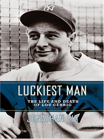Luckiest Man: The Life And Death Of Lou Gehrig (Thorndike Press Large Print Biography Series)