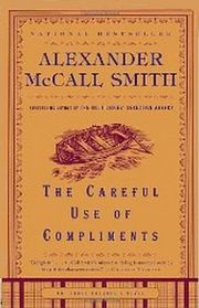 The Careful Use of Compliments (Isabel Dalhousie, Bk 4)