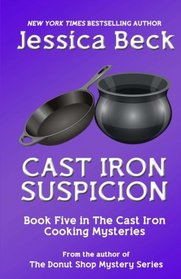 Cast Iron Suspicion: Book 5 in the Cast Iron Cooking Mysteries (Volume 5)