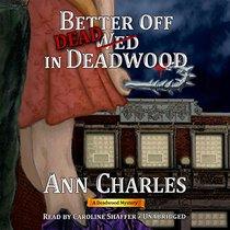 Better Off Dead in Deadwood  (Deadwood Mysteries, Book 4)