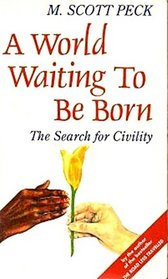 A World Waiting to Be Born : The Search for Civility