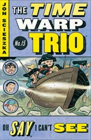 Oh Say, I Can't See (Time Warp Trio, Bk 15)