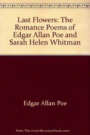Last Flowers: The Romance Poems of Edgar Allan Poe and Sarah Helen Whitman