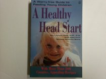 A Healthy Head Start: A Worry-Free Guide to Feeding Young Children