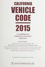 California Vehicle Code: 2015 Unabridged Criminal Justice Edition