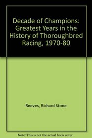 Decade of Champions: The Greatest Years in the History of Thoroughbred