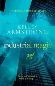 Industrial Magic. Kelley Armstrong (Women of the Otherworld 4)