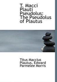 T. Macci Plauti Pseudolus: The Pseudolus of Plautus