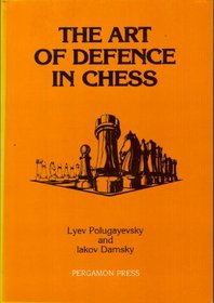 The Art of Defence in Chess (Pergamon Russian Chess Series)