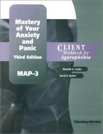 Mastery of Your Anxiety and Panic (MAP-3): Client Workbook for Agoraphobia