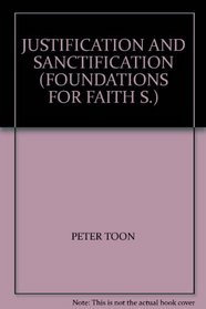 JUSTIFICATION AND SANCTIFICATION (FOUNDATIONS FOR FAITH S.)