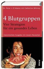 Vier (4) Blutgruppen. Vier Strategien f�r ein gesundes Leben. Mit neuem Rezeptteil.