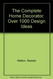 The Complete Home Decorator: Over 1000 Design Ideas