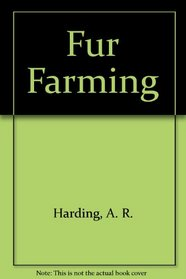 Fur Farming: A book of information about fur bearing animals, enclosures, habits, care