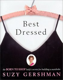 Best Dressed : The Born to Shop Lady's Secrets for Building a Wardrobe