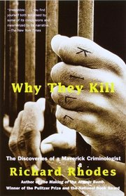 Why They Kill : The Discoveries of a Maverick Criminologist